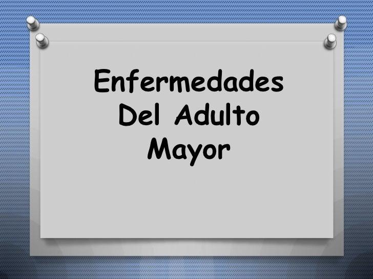 Enfermedades Del Adulto   Mayor