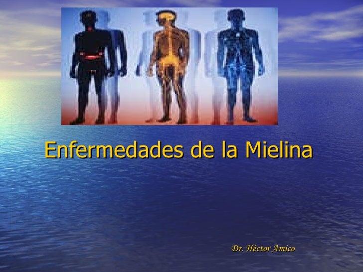 Enfermedades de la Mielina Dr. Héctor Amico