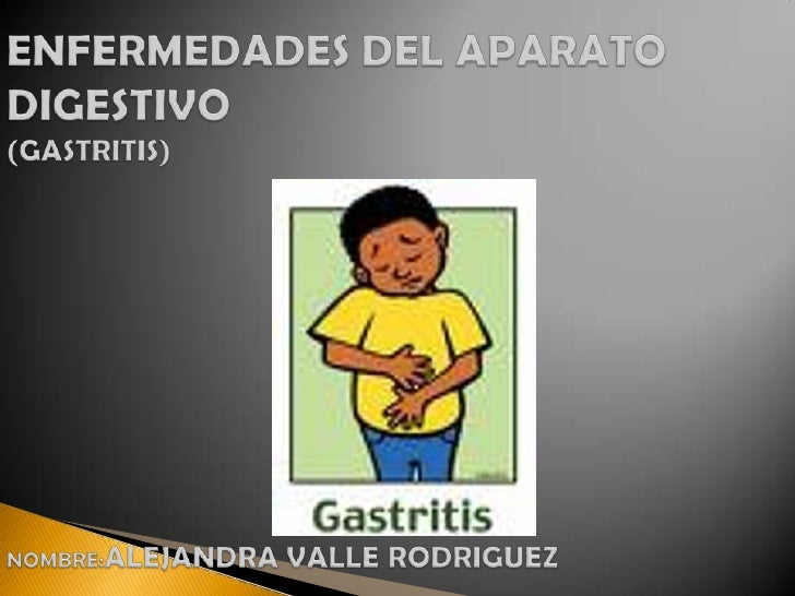 ENFERMEDADES DEL APARATO DIGESTIVO (GASTRITIS)NOMBRE:ALEJANDRA VALLE RODRIGUEZ<br />