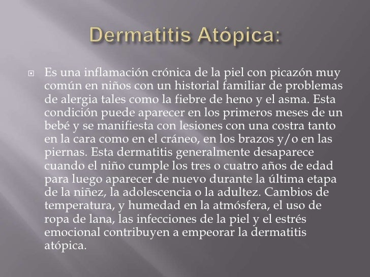Dermatitis Atópica:<br />Es una inflamación crónica de la piel con picazón muy común en niños con un historial familiar de...