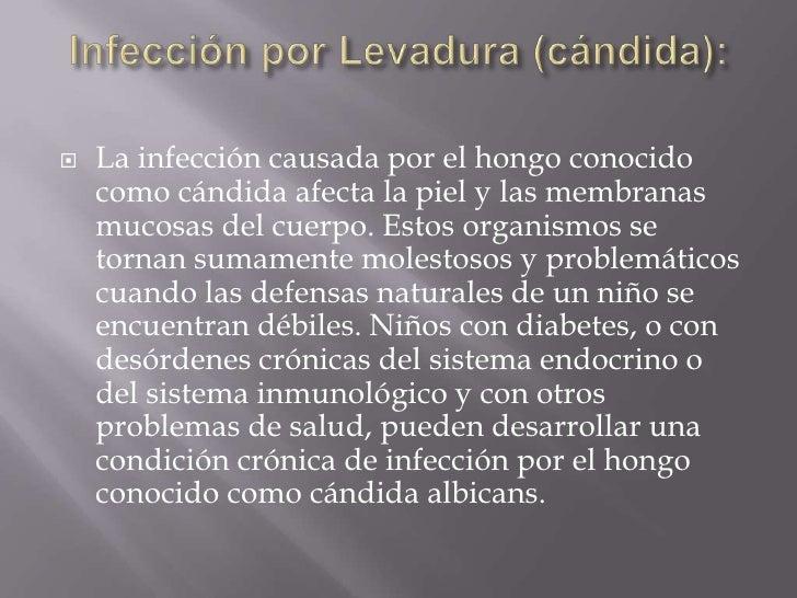 Infección por Levadura (cándida): <br />La infección causada por el hongo conocido como cándida afecta la piel y las membr...