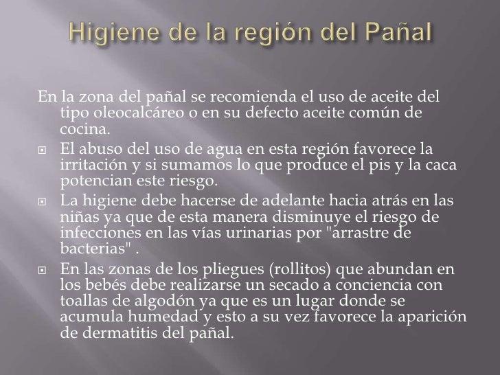 Higiene de la región del Pañal<br />En la zona del pañal se recomienda el uso de aceite del tipo oleocalcáreo o en su defe...
