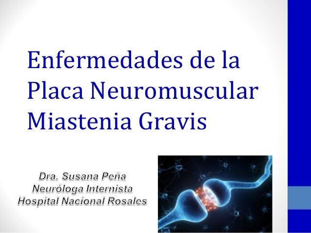 Enfermedades de la Placa Neuromuscular Miastenia Gravis