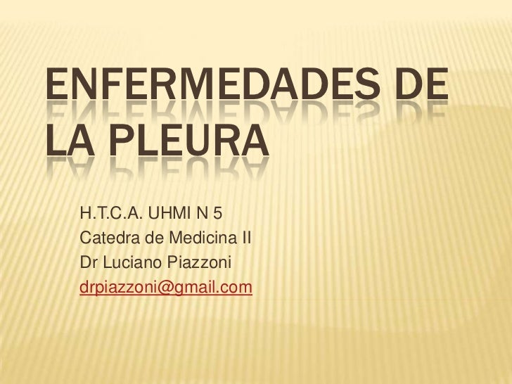 Enfermedades de la pleura <br />H.T.C.A. UHMI N 5 <br />Catedra de Medicina II<br />Dr Luciano Piazzoni<br />drpiazzoni@gm...