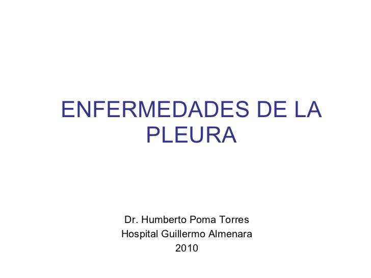 ENFERMEDADES DE LA PLEURA Dr. Humberto Poma Torres Hospital Guillermo Almenara 2010