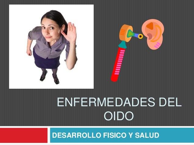 ENFERMEDADES DEL  OIDO  DESARROLLO FISICO Y SALUD