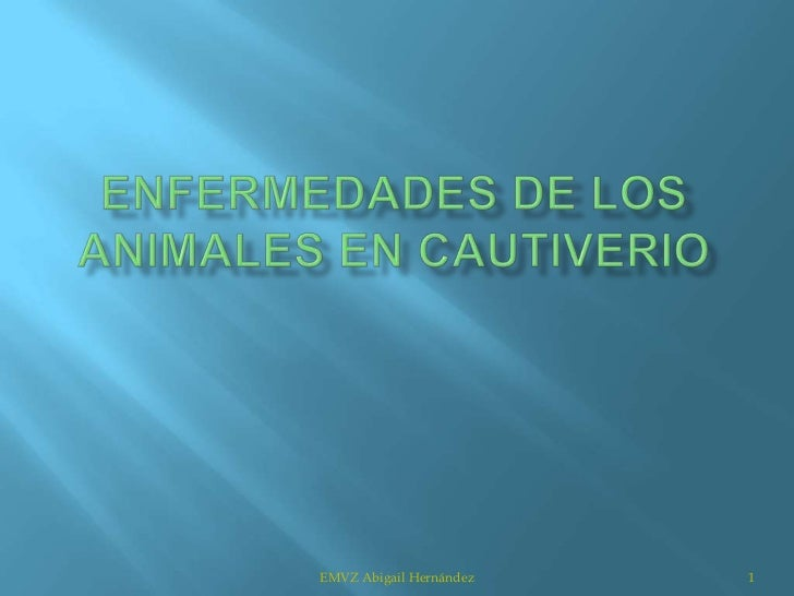 ENFERMEDADES DE LOS ANIMALES EN CAUTIVERIO<br />1<br />EMVZ Abigail Hernández<br />