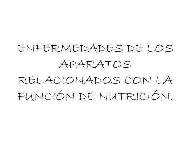 ENFERMEDADES DE LOS APARATOS RELACIONADOS CON LA FUNCIÓN DE NUTRICIÓN.