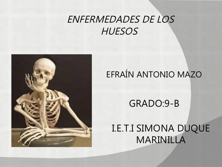 ENFERMEDADES DE LOS      HUESOS       EFRAÍN ANTONIO MAZO           GRADO:9-B        I.E.T.I SIMONA DUQUE                M...