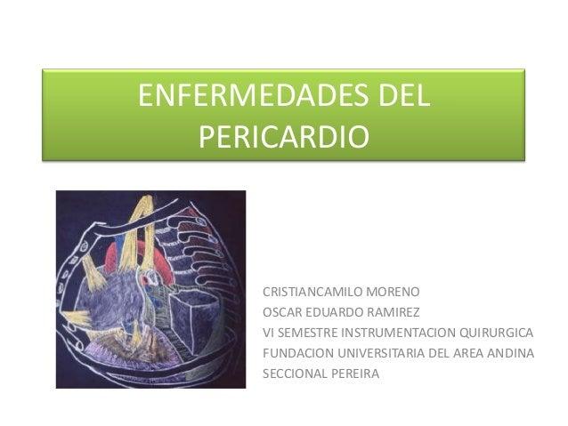 ENFERMEDADES DEL PERICARDIO  CRISTIANCAMILO MORENO OSCAR EDUARDO RAMIREZ VI SEMESTRE INSTRUMENTACION QUIRURGICA FUNDACION ...