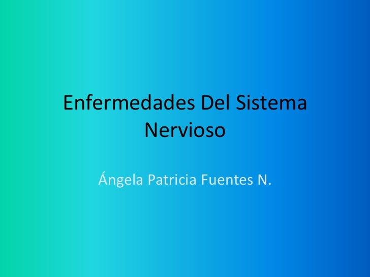 Enfermedades Del Sistema Nervioso<br />Ángela Patricia Fuentes N.<br />