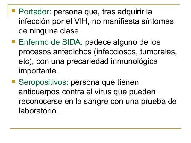    Portador: persona que, tras adquirir la    infección por el VIH, no manifiesta síntomas    de ninguna clase.   Enferm...