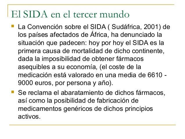 El SIDA en el tercer mundo   La Convención sobre el SIDA ( Sudáfrica, 2001) de    los países afectados de África, ha denu...