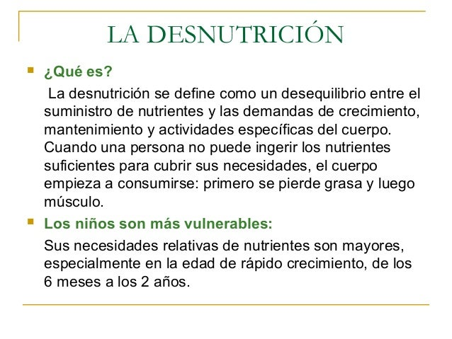 LA DESNUTRICIÓN   ¿Qué es?     La desnutrición se define como un desequilibrio entre el    suministro de nutrientes y las...