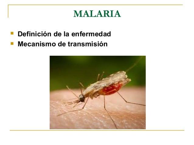 MALARIA   Definición de la enfermedad   Mecanismo de transmisión