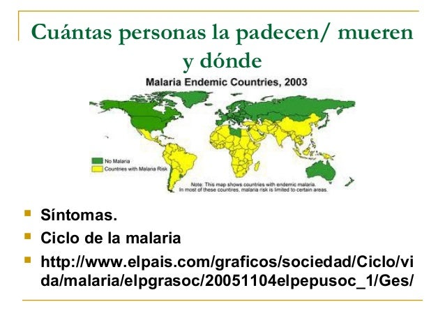 Cuántas personas la padecen/ mueren              y dónde   Síntomas.   Ciclo de la malaria   http://www.elpais.com/graf...