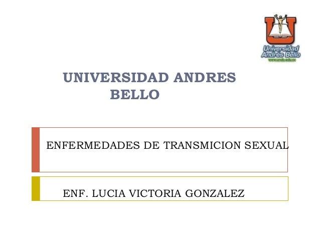 ENFERMEDADES DE TRANSMICION SEXUAL ENF. LUCIA VICTORIA GONZALEZ UNIVERSIDAD ANDRES BELLO