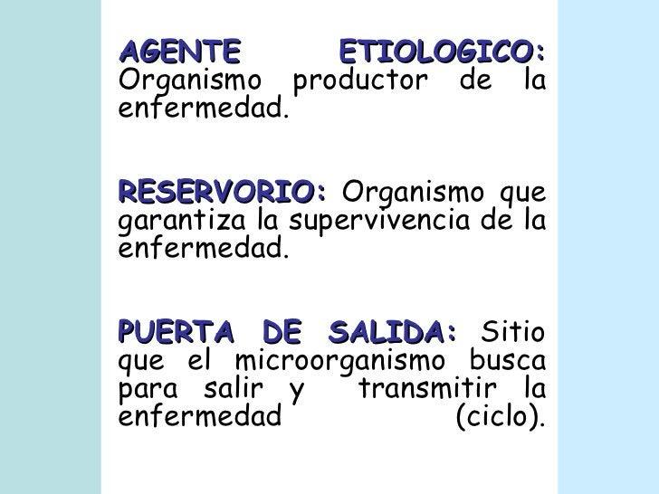 AGENTE ETIOLOGICO:  Organismo productor de la enfermedad. RESERVORIO:  Organismo que garantiza la supervivencia de la enfe...