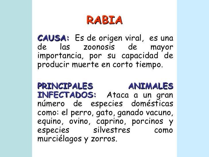 RABIA CAUSA:   Es de origen viral,  es una de las zoonosis de mayor importancia, por su capacidad de producir muerte en co...