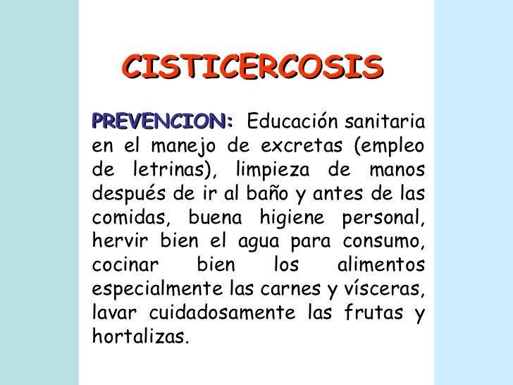 CISTICERCOSIS PREVENCION:   Educación sanitaria en el manejo de excretas (empleo de letrinas), limpieza de manos después d...