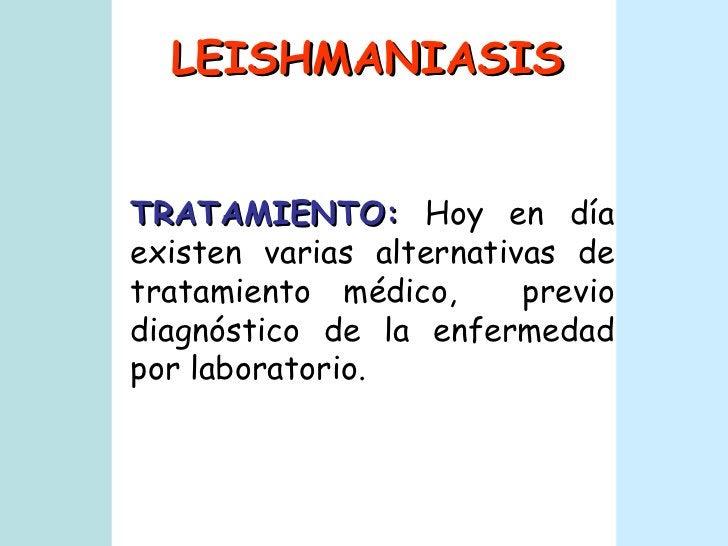 LEISHMANIASIS TRATAMIENTO:  Hoy en día existen varias alternativas de tratamiento médico,  previo diagnóstico de la enferm...