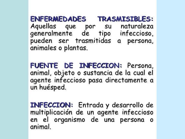 ENFERMEDADES TRASMISIBLES:   Aquellas que por su naturaleza generalmente de tipo infeccioso, pueden ser trasmitidas a pers...
