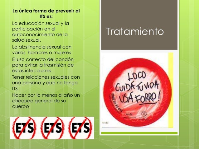 Tratamiento La única forma de prevenir al ITS es: La educación sexual y la participación en el autoconocimiento de la salu...