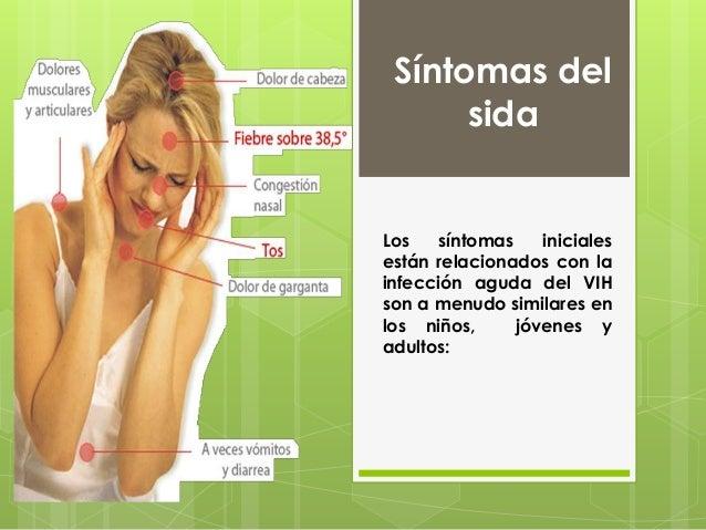 Síntomas del sida Los síntomas iniciales están relacionados con la infección aguda del VIH son a menudo similares en los n...