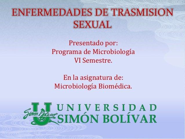 ENFERMEDADES DE TRASMISION         SEXUAL           Presentado por:      Programa de Microbiología            VI Semestre....