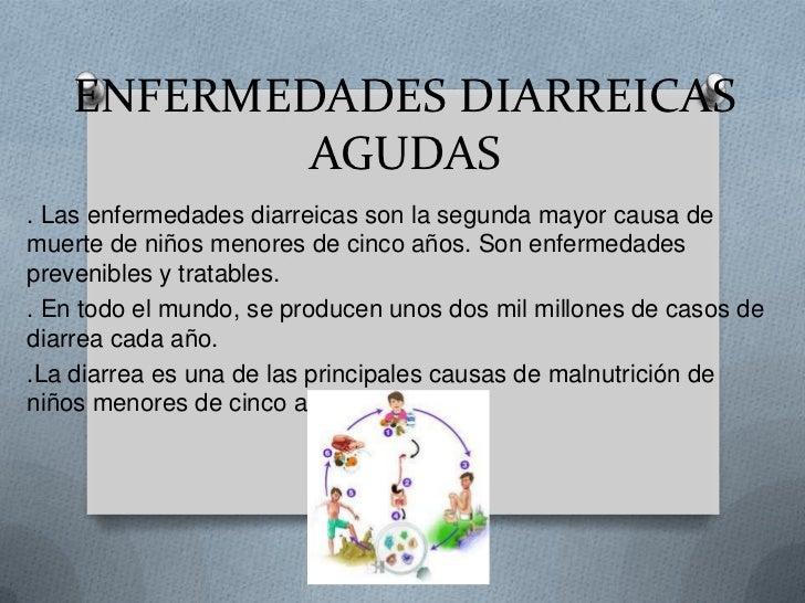 ENFERMEDADES DIARREICAS           AGUDAS. Las enfermedades diarreicas son la segunda mayor causa demuerte de niños menores...
