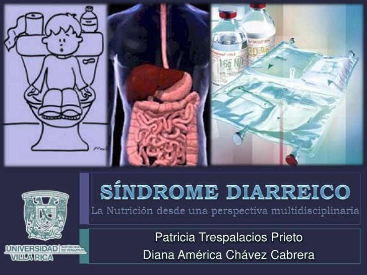SÍNDROME DIARREICOLa Nutrición desde una perspectiva multidisciplinaria<br />Patricia Trespalacios Prieto<br />Diana Améri...