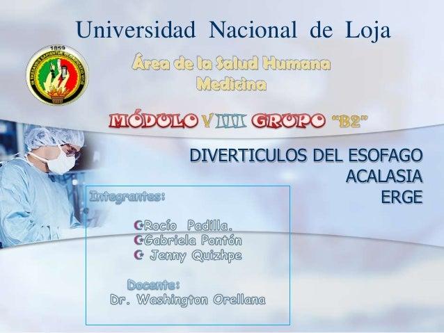 DIVERTICULOS DEL ESOFAGO ACALASIA ERGE Universidad Nacional de Loja