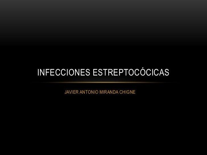 JAVIER ANTONIO MIRANDA CHIGNE<br />Infecciones Estreptocócicas<br />