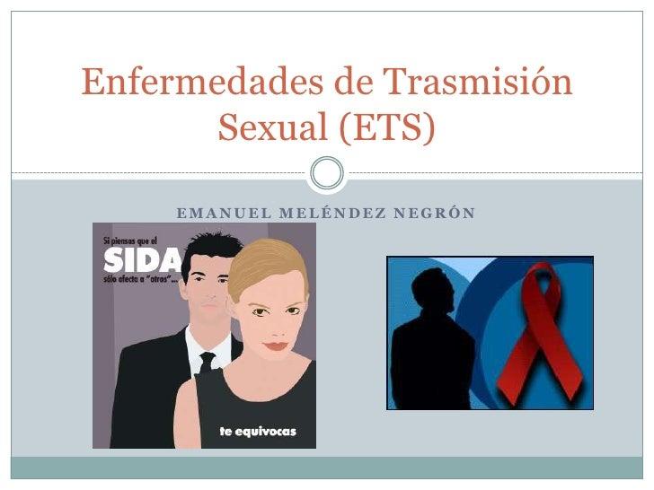 Emanuel Meléndez Negrón <br />Enfermedades de Trasmisión Sexual (ETS)<br />