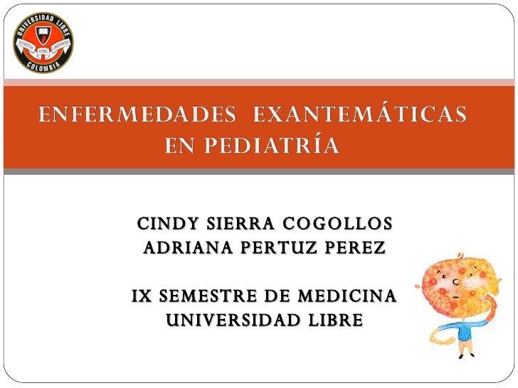 CINDY SIERRA COGOLLOS ADRIANA PERTUZ PEREZ IX SEMESTRE DE MEDICINA UNIVERSIDAD LIBRE
