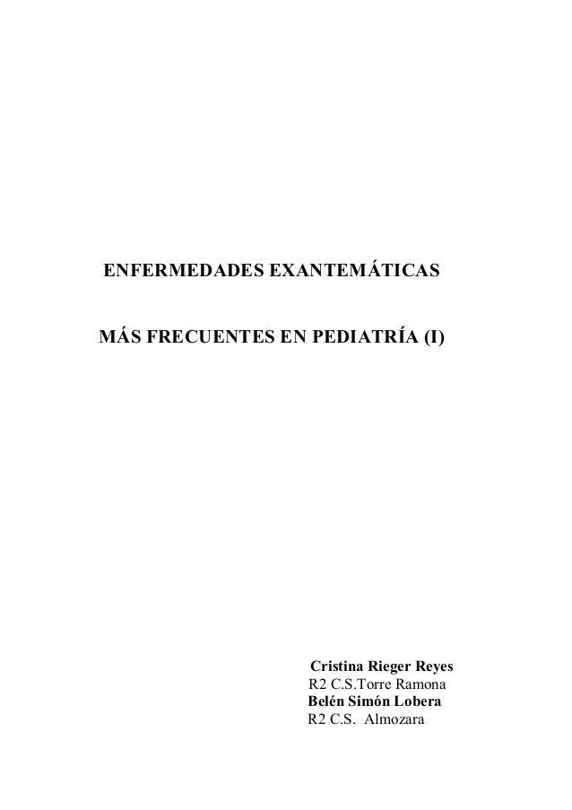 ENFERMEDADES EXANTEMÁTICASMÁS FRECUENTES EN PEDIATRÍA (I)                  Cristina Rieger Reyes                  R2 C.S.T...