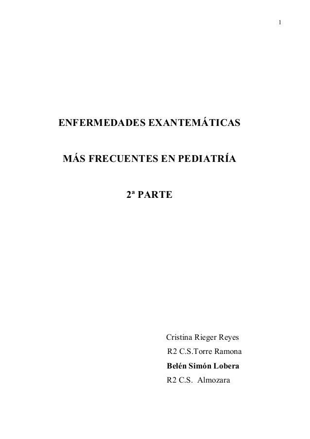 1ENFERMEDADES EXANTEMÁTICASMÁS FRECUENTES EN PEDIATRÍA         2ª PARTE                Cristina Rieger Reyes              ...