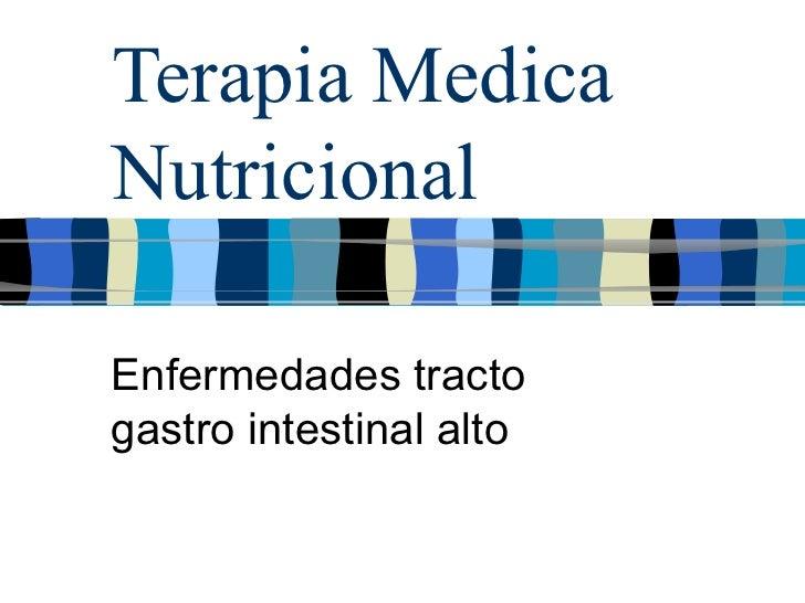 Terapia Medica Nutricional Enfermedades tracto gastro intestinal alto