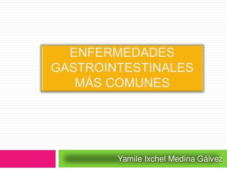 Enfermedades gastrointestinales más comunes <br />YamileIxchel Medina Gálvez<br />