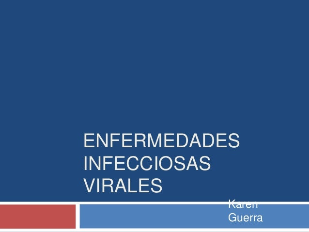 ENFERMEDADES INFECCIOSAS VIRALES Karen Guerra
