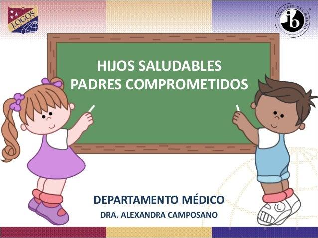 HIJOS SALUDABLES  PADRES COMPROMETIDOS  DEPARTAMENTO MÉDICO  DRA. ALEXANDRA CAMPOSANO