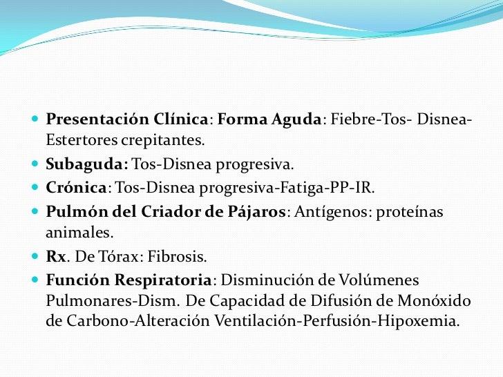 Presentación Clínica: Forma Aguda: Fiebre-Tos- Disnea-Estertores crepitantes.<br />Subaguda: Tos-Disnea progresiva.<br />C...