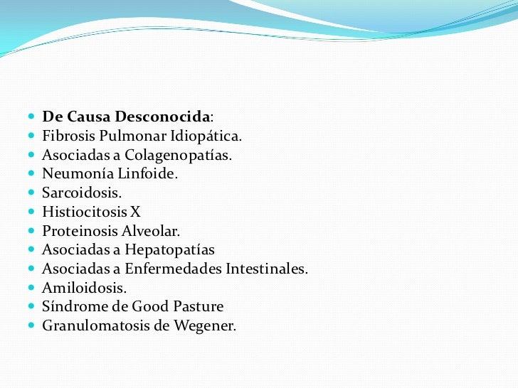 De Causa Desconocida:<br />Fibrosis Pulmonar Idiopática.<br />Asociadas a Colagenopatías.<br />Neumonía Linfoide.<br />Sar...