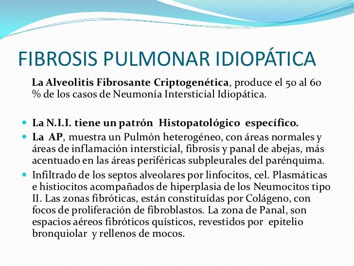 FIBROSIS PULMONAR IDIOPÁTICA <br />    La Alveolitis FibrosanteCriptogenética, produce el 50 al 60 % de los casos de Neumo...