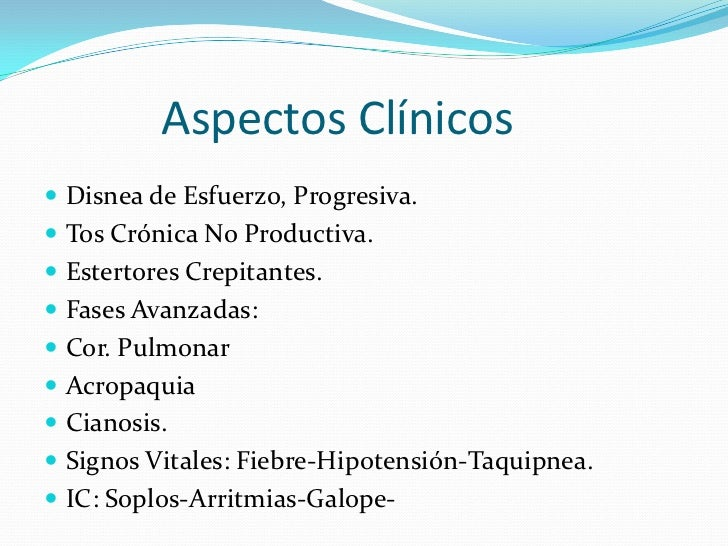 Aspectos Clínicos<br />Disnea de Esfuerzo, Progresiva.<br />Tos Crónica No Productiva.<br />Estertores Crepitan...
