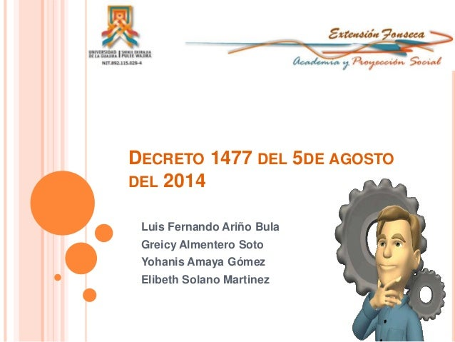 DECRETO 1477 DEL 5DE AGOSTO DEL 2014 Luis Fernando Ariño Bula Greicy Almentero Soto Yohanis Amaya Gómez Elibeth Solano Mar...