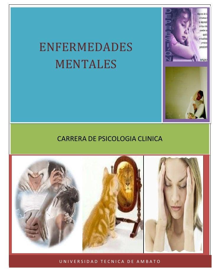 ENFERMEDADES        MENTALES                  CARRERA DE PSICOLOGIA CLINICA[Escriba texto]                  UNIVERSIDAD TE...