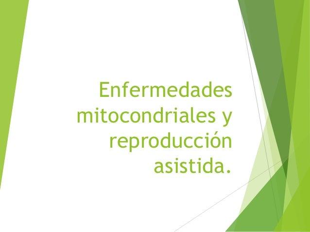 Enfermedades mitocondriales y reproducción asistida.