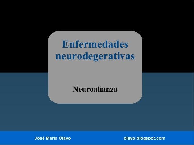 Enfermedades neurodegerativas Neuroalianza  José María Olayo  olayo.blogspot.com
