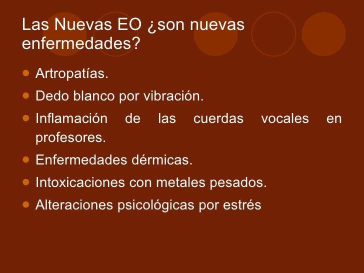 Las Nuevas EO ¿son nuevas enfermedades? <ul><li>Artropatías. </li></ul><ul><li>Dedo blanco por vibración. </li></ul><ul><l...